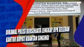Dikawal Polisi Bersenjata Lengkap, KPK Geledah Kantor Bupati Kuantan Singingi