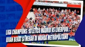 Liga Champions, Atletico Madrid vs Liverpool : Ujian Berat Si Merah di Wanda Metropolitano