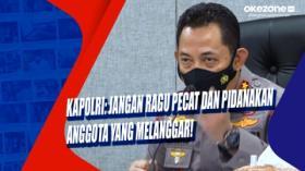 Kapolri: Jangan Ragu Pecat dan Pidanakan Anggota yang Melanggar!