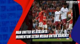 Man United Vs Atalanta : Momentum Setan Merah untuk Bangkit