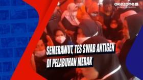 Semerawut, Tes SWAB Antigen di Pelabuhan Merak