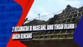 2 Kecamatan di Magelang, Jawa Tengah Dilanda Angin Kencang