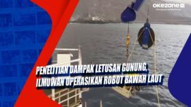 Penelitian Dampak Letusan Gunung, Ilmuwan Operasikan Robot Bawah Laut