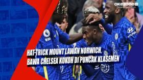 Hat-trick Mount Lawan Norwich, Bawa Chelsea Kokoh di Puncak Klasemen