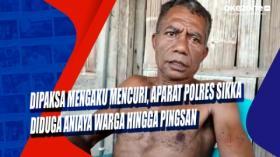 Dipaksa Mengaku Mencuri, Aparat Polres Sikka Diduga Aniaya Warga hingga Pingsan