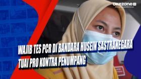 Wajib Tes PCR di Bandara Husein Sastranegara Tuai Pro Kontra Penumpang