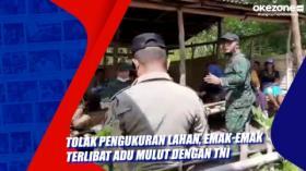 Tolak Pengukuran Lahan, Emak-Emak Terlibat adu Mulut dengan TNI