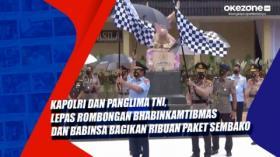 Kapolri dan Panglima TNI, Lepas Rombongan Bhabinkamtibmas dan Babinsa Bagikan Ribuan Paket Sembako