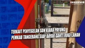 Terkait Penyegelan SDN Kiara Payung, Pemkab Tangerang Siap Bayar Ganti Rugi Lahan