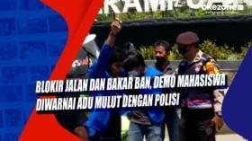 Blokir Jalan dan Bakar Ban, Demo Mahasiswa Diwarnai Adu Mulut dengan Polisi
