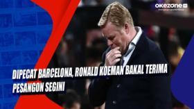 Dipecat Barcelona, Ronald Koeman Bakal Terima Pesangon Segini